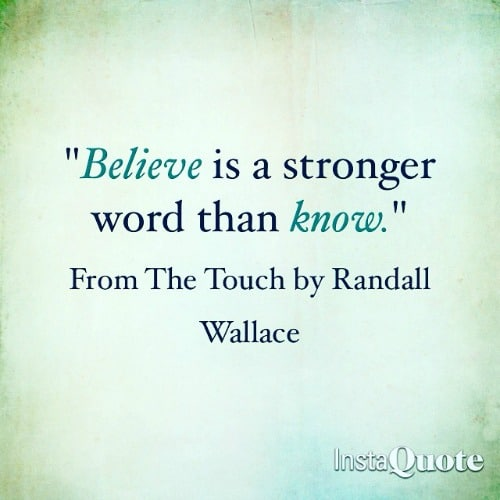 believe-is-a-stroger-word-than-know