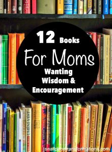 12 Books For Moms Wanting Wisdom & Encouragement