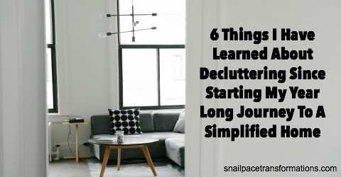 6 Things I Have Learned About Decluttering Since Starting My Year Long Journey To A Simplified Home | Snail Pace Transformations