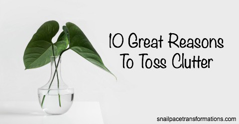 10 Great Reasons To Toss Clutter | Snail Pace Transformations