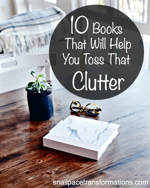 10 books that will help you toss that clutter. Get the motivation and help you need to declutter your home and life.