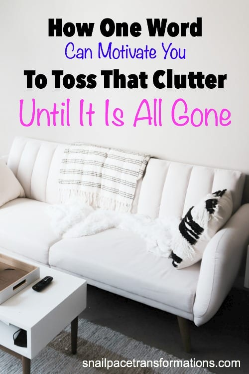 Toss all that household clutter with the power of one word. Declutter until it is gone this time.
