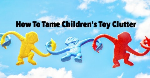 How To Tame Children's Toy Clutter: Say Goodbye To Toy Stress