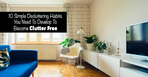 10 Simple Decluttering Habits You Can Develop To Become Clutter Free
