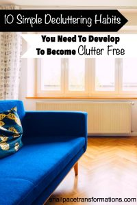 10 Simple Decluttering Habits You Need To Develop To Become Clutter Free