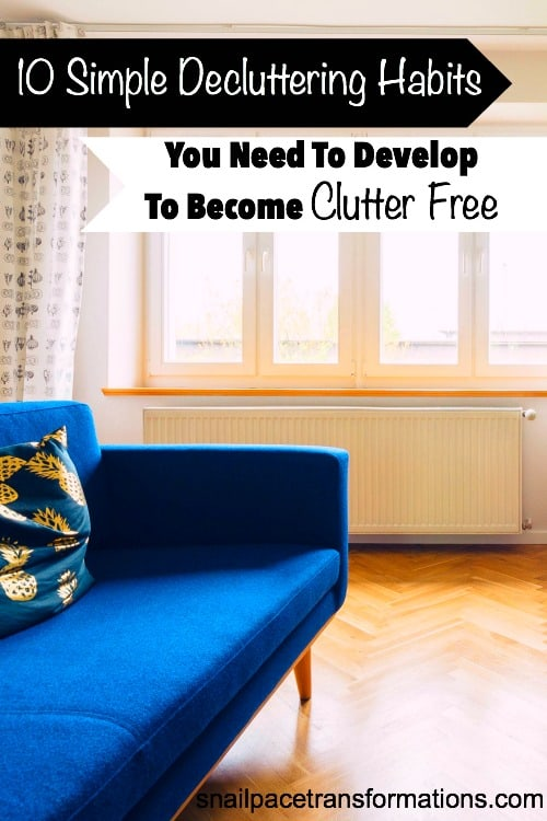 Develop these decluttering habits and blast clutter out of your home for good!