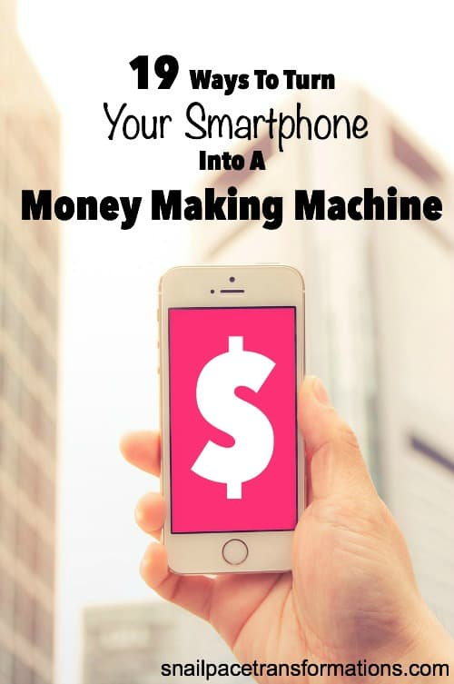 19 Ways To Turn Your Smartphone Into A Money Making Machine: Earn a part-time to full-time income through apps on your smartphone.