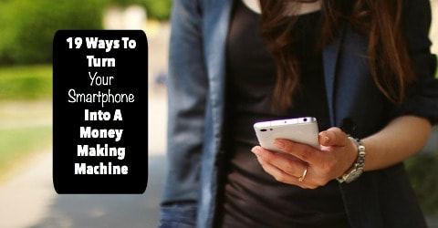 19 Ways To Turn Your Smartphone Into A Money Making Machine