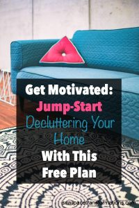Get Motivated: Jump-Start Decluttering Your Home With This Free Plan