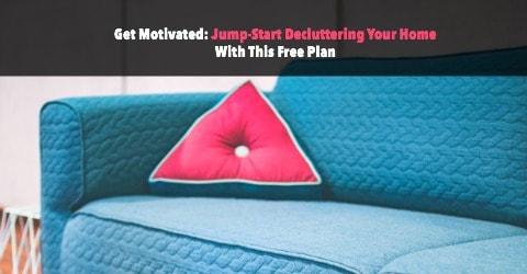 Can't seem to find the motivation to start decluttering? This free plan provides oodles of motivation to jump-start your decluttering efforts.
