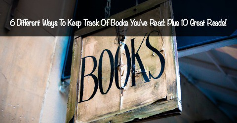 6 ways to keep track of books you ve read plus 10 great reads