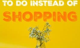End Clutter Accumulation: 100 Things To Do Instead Of Shopping