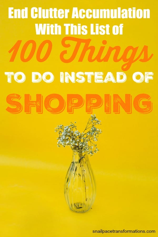 Stop re-cluttering with this list of 100 things to do instead of shopping. End clutter accumulation! #declutter #clutter