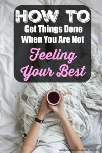 How To Get Things Done When You Are Not Feeling Your Best