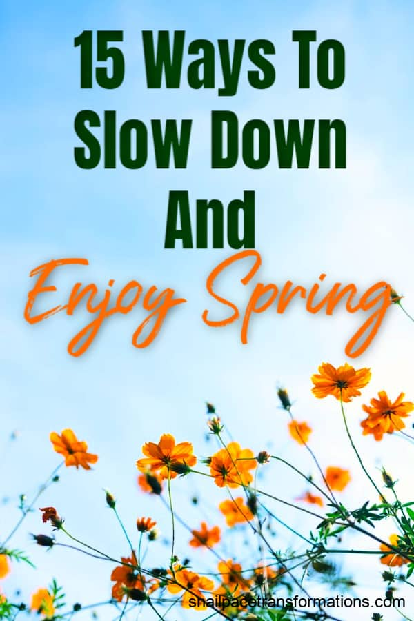 15 Ways To Slow Down And Enjoy Spring: How To Prioritize Self-Care This Spring. #selfcare #spring #slowdown #enjoylife