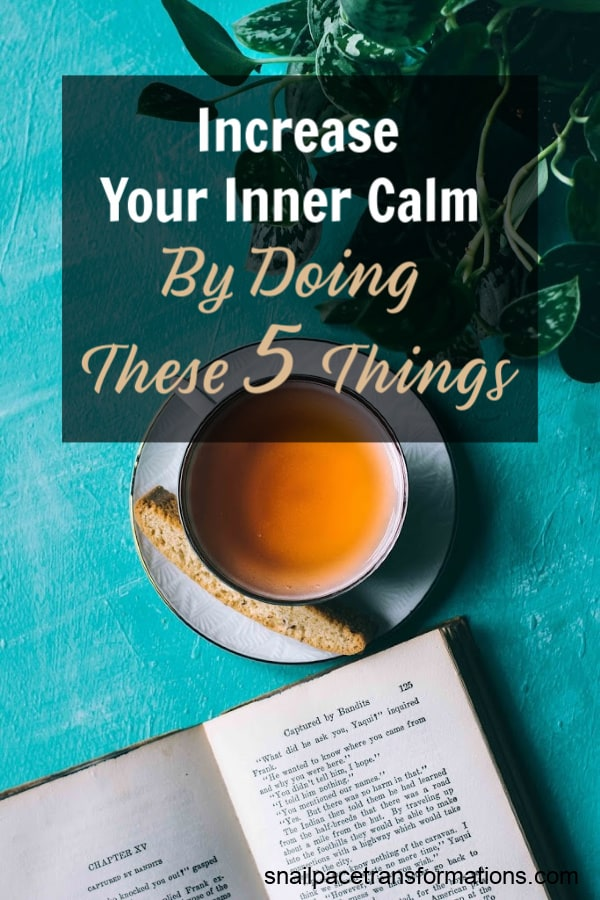 Increase Your Inner Calm By Doing These Five Things