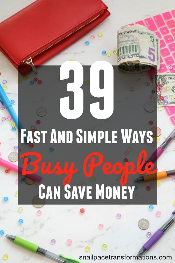 39 Fast And Simple Ways Busy People Can Save Money